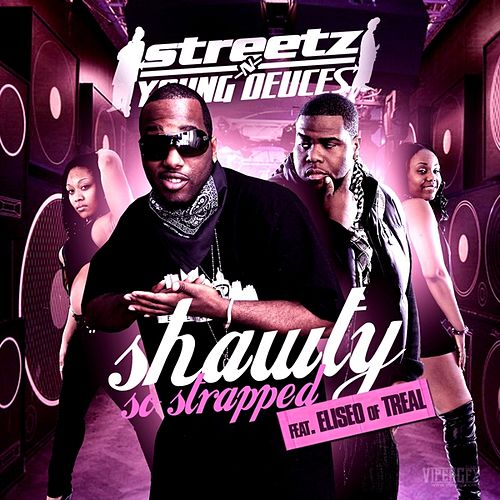Play & Download Shawty So Strapped by Streetz-n-Young Deuces | Napster