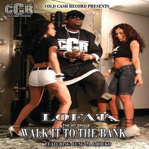 Walk It To The Bank - Single by Lofat