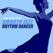 Smooth Jazz Rhythm Dancer by Blue Duck Trio
