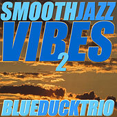 Smooth Jazz Vibes 2 by Blue Duck Trio