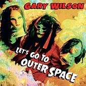 Let's Go to Outer Space by Gary Wilson