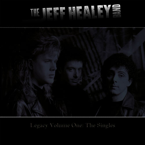 Play & Download Legacy: Volume One - The Singles by Jeff Healey | Napster