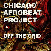 Play & Download Off the Grid by Chicago Afrobeat Project | Napster