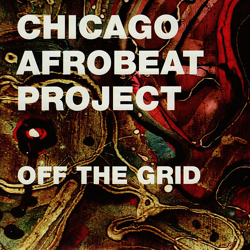 Off the Grid by Chicago Afrobeat Project