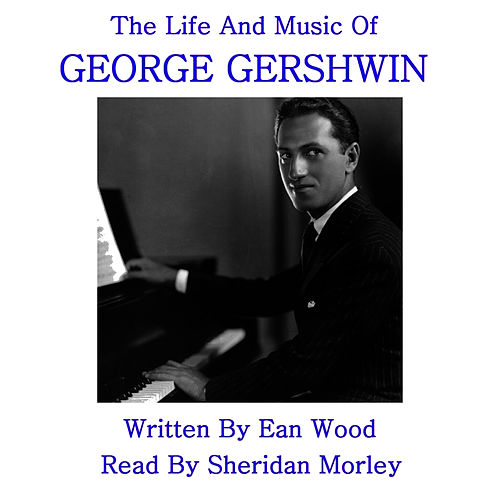 Play & Download Gershwin - The Life & Music by George Gershwin | Napster