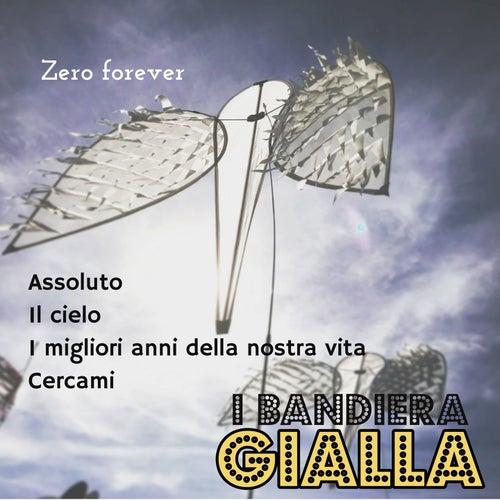Assoluto / Il cielo / I migliori anni della nostra vita / Cercami (Zero Forever) by I Bandiera Gialla