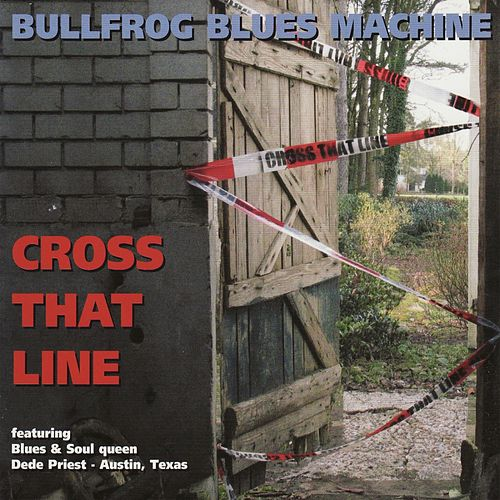 Play & Download Cross That Line by Bullfrog Blues Machine | Napster