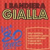 Self Control / Andamento Lento / Happy Children / Tarzan Boy / Video Killed (Love 80 Years) by I Bandiera Gialla