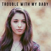 Trouble with My Baby by Annabelle Kempf