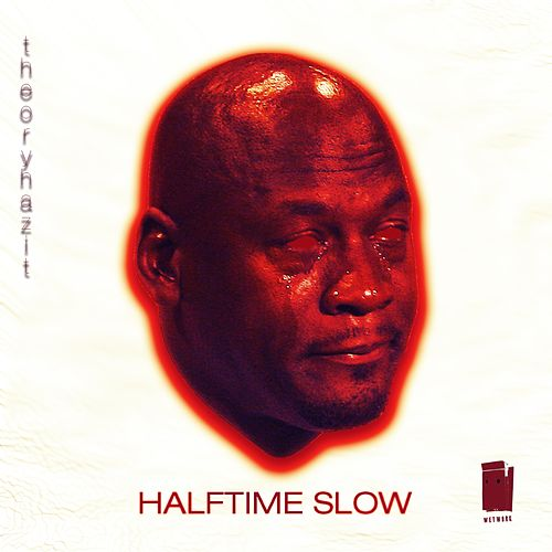 Halftime Slow by Theory Hazit