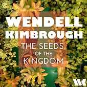 The Seeds of the Kingdom by Wendell Kimbrough