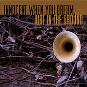 Dirt in the Ground by Innocent When You Dream
