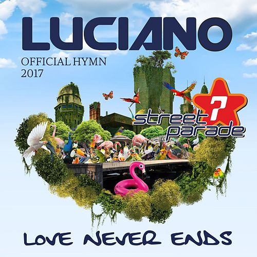 Love Never Ends (Official Street Parade 2017 Hymn) by Luciano
