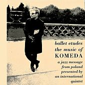Ballet Etudes/The Music Of Komeda - A Jazz Message From Poland Presented By An International Quintet by Krzysztof Komeda