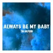 Always Be My Baby by Tim Halperin