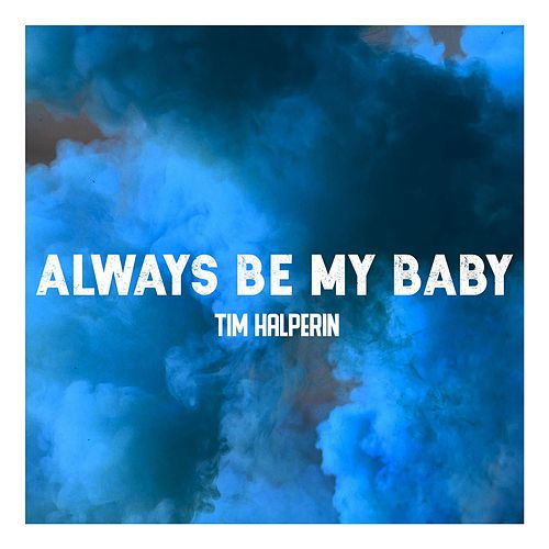 Always Be My Baby by Tim Halperin