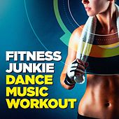 Fitness Junkie Dance Music Workout by Various Artists
