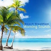 Beach Breakfast Morning Sounds (The Best of Extraordinary Chillout Lounge & Downbeat) by Various Artists
