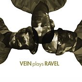 VEIN Plays Ravel by Vein
