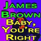 James Brown Baby, You're Right by James Brown