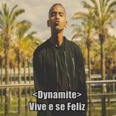 Vive e Se Feliz by Dynamite