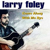 Come Along with Me Bys by Larry Foley