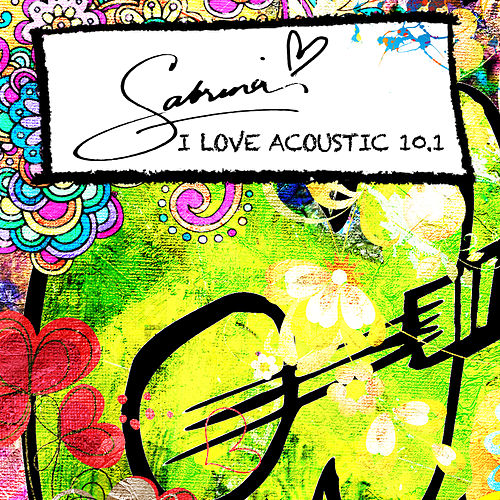 I Love Acoustic 10.1 by Sabrina