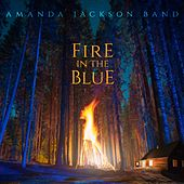 Fire in the Blue by Amanda Jackson Band