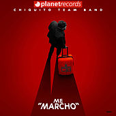 Me Marcho by Chiquito Team Band