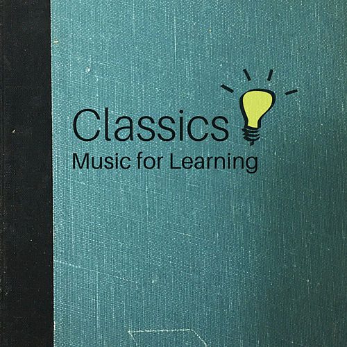 Classics Music for Learning – Easy Learning, Classical Music for Study, Best Sounds to Stress Relief by Classical Study Music Ensemble