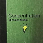 Concentration Classics Music – Soft Classical Songs, Easy Listening, Focus on Task by Studying Music Group