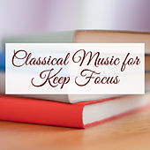 Classical Music for Keep Focus  – Classical Music for Learning, Study, Keep Focus on the Task, Improve Yourself by Classical Study Music Studying Music