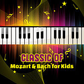 Classic of Mozart & Bach for Kids – The Best of Classical Pieces, Baby Music, Healthy Development by Baby Mozart Orchestra