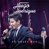 Só Dessa Vez (Ao Vivo) de Hugo Henrique