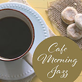 Cafe Morning Jazz – Time to Relax, Stress Relief, Coffee Drinking, Morning Chill with Jazz by Light Jazz Academy