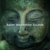 Asian Meditation Sounds – New Age Meditation, Stress Free, Mind Peace, Therapy Sounds by The Buddha Lounge Ensemble