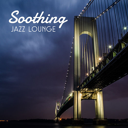 Soothing Jazz Lounge – Peaceful Music to Calm Down, Relax, Smooth Jazz to Rest, Stress Relief, Mellow Jazz After Work by Piano Love Songs