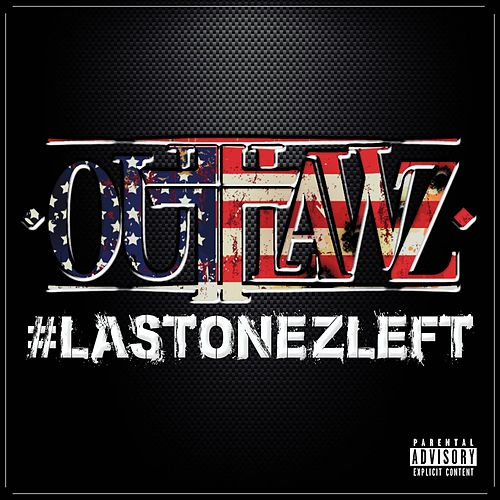 #LastOnezLeft by Outlawz