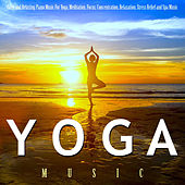 Yoga Music: Calm and Relaxing Piano Music for Yoga, Meditation, Focus, Concentration, Relaxation, Stress Relief and Spa Music by Yoga Music