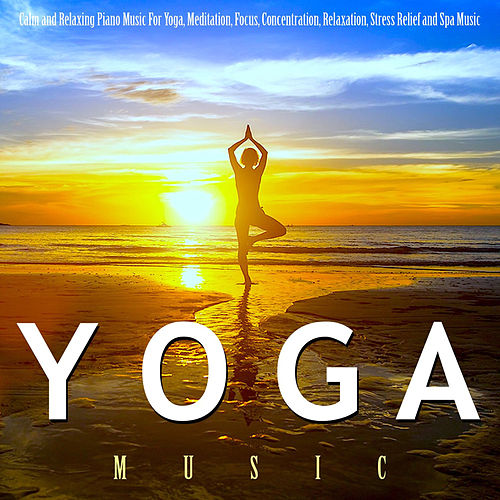 Yoga Music: Calm and Relaxing Piano Music for Yoga, Meditation, Focus, Concentration, Relaxation, Stress Relief and Spa Music de Yoga Music