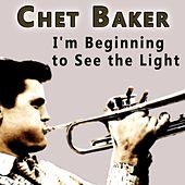 I'm Beginning to See the Light de Chet Baker