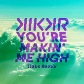 You're Makin' Me High (TIEKS Remix) by KIKKR
