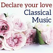 Declare your love Classical Music by Various Artists