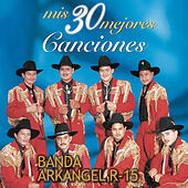 Play & Download Mis 30 Mejores Canciones by Banda Arkangel R-15 | Napster