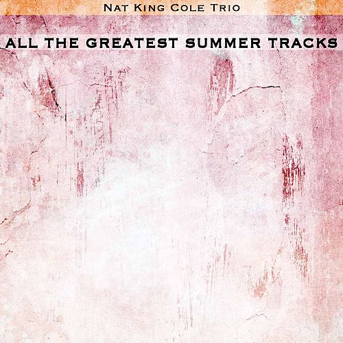 All the Greatest Summer Tracks von Nat King Cole