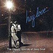 Hey Love... (The Classic Sounds of Sexy Soul) von Various Artists