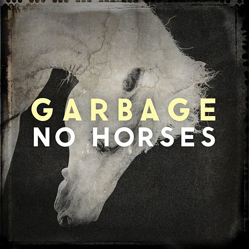 No Horses by Garbage