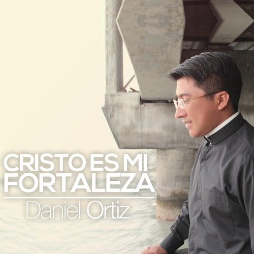 Cristo es Mi Fortaleza by Daniel Ortiz