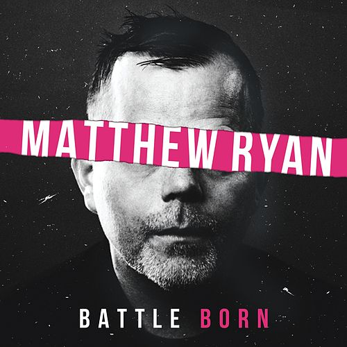 Battle Born by Matthew Ryan