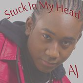 Stuck in My Head by A.J.